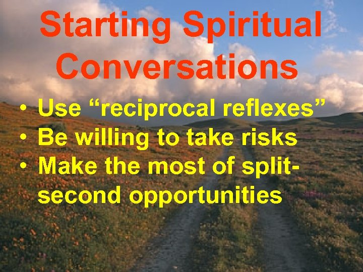 """Starting Spiritual Conversations • Use """"reciprocal reflexes"""" • Be willing to take risks •"""