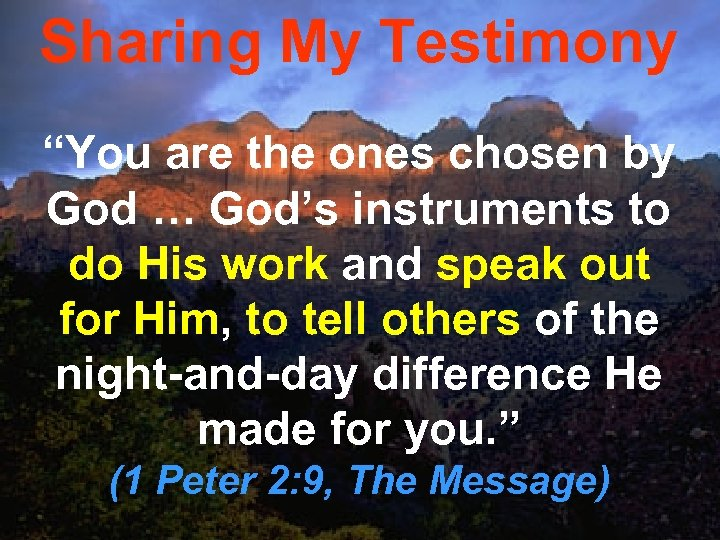 """Sharing My Testimony """"You are the ones chosen by God … God's instruments to"""