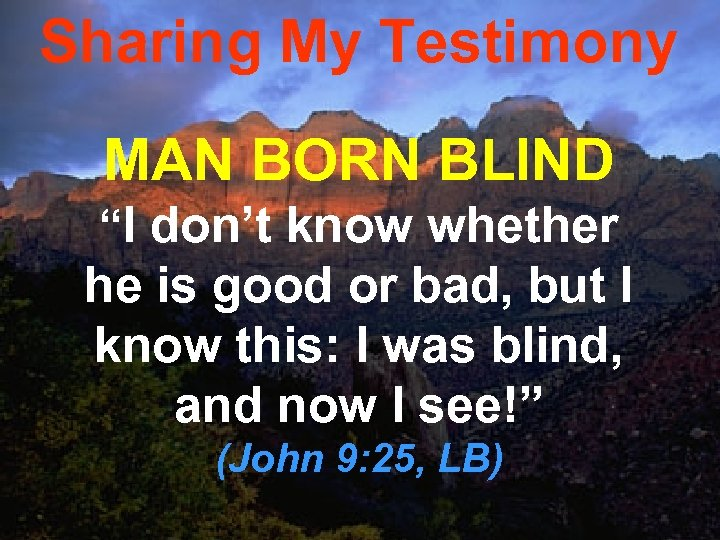 """Sharing My Testimony MAN BORN BLIND """"I don't know whether he is good or"""