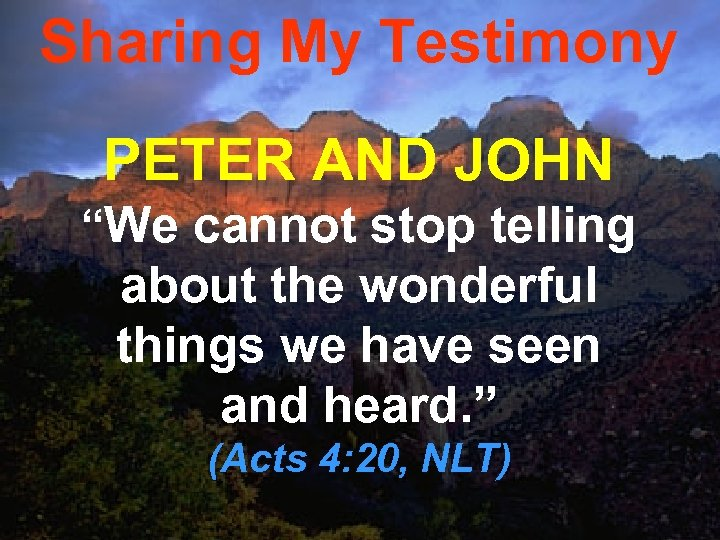 """Sharing My Testimony PETER AND JOHN """"We cannot stop telling about the wonderful things"""