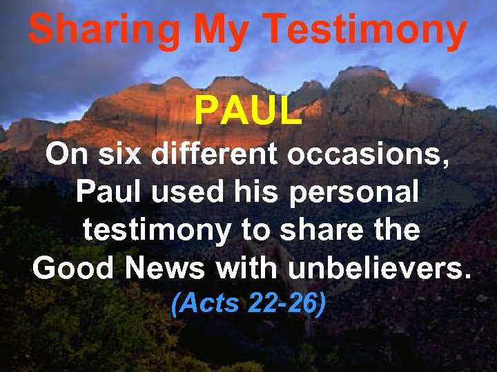 Sharing My Testimony PAUL On six different occasions, Paul used his personal testimony to