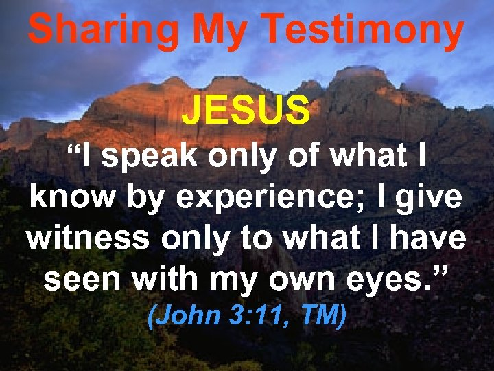 """Sharing My Testimony JESUS """"I speak only of what I know by experience; I"""