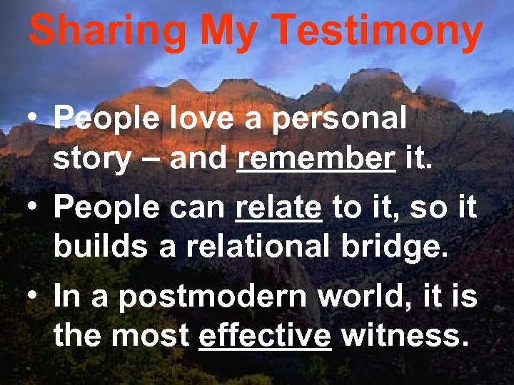 Sharing My Testimony • People love a personal story – and remember it. •