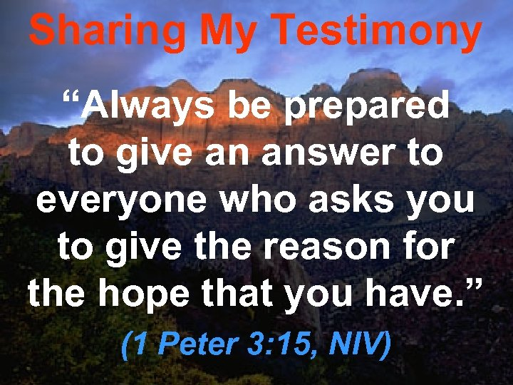 """Sharing My Testimony """"Always be prepared to give an answer to everyone who asks"""