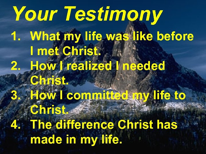 Your Testimony 1. What my life was like before I met Christ. 2. How
