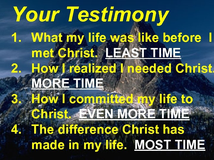Your Testimony 1. What my life was like before I met Christ. LEAST TIME
