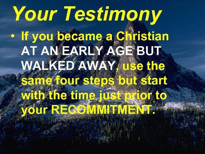 Your Testimony • If you became a Christian AT AN EARLY AGE BUT WALKED