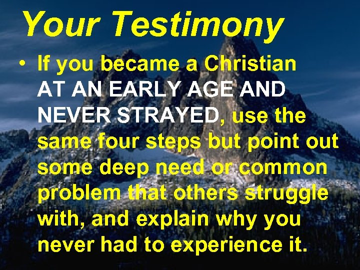 Your Testimony • If you became a Christian AT AN EARLY AGE AND NEVER