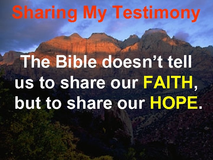Sharing My Testimony The Bible doesn't tell us to share our FAITH, but to