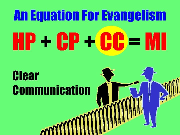An Equation For Evangelism HP + CC = MI Clear Communication