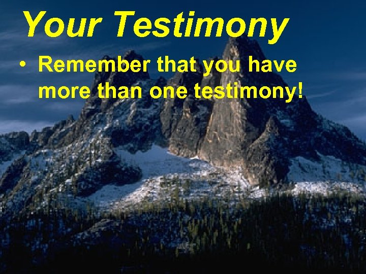 Your Testimony • Remember that you have more than one testimony!