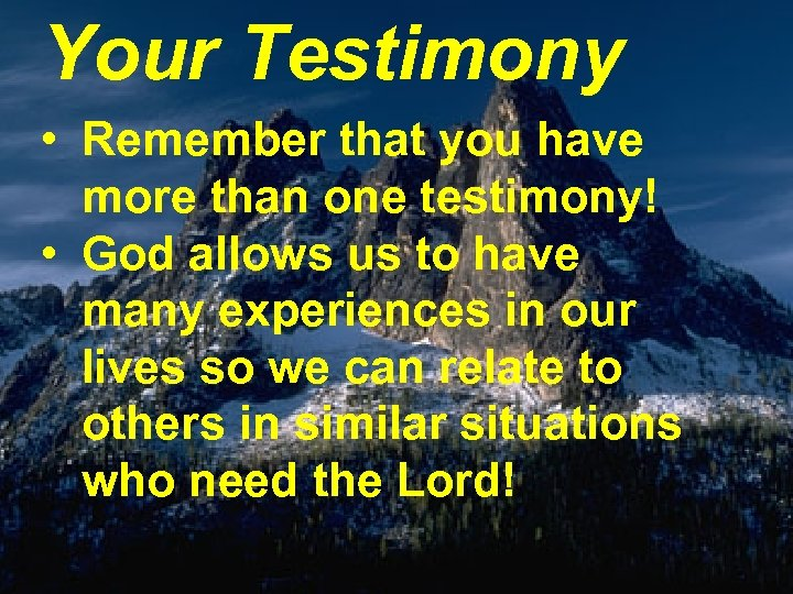 Your Testimony • Remember that you have more than one testimony! • God allows