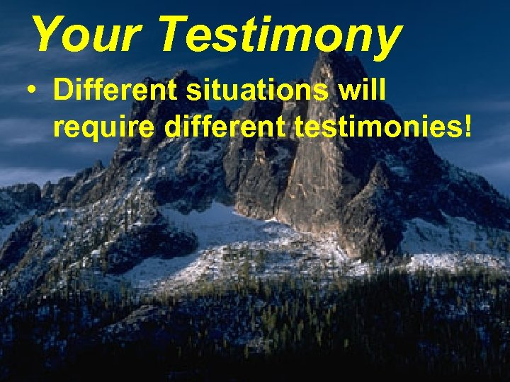 Your Testimony • Different situations will require different testimonies!