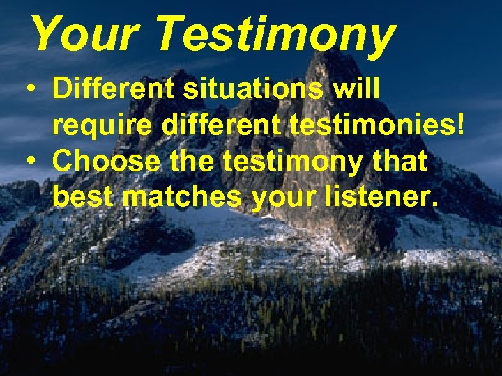 Your Testimony • Different situations will require different testimonies! • Choose the testimony that
