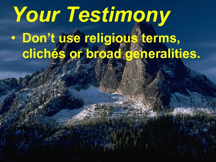 Your Testimony • Don't use religious terms, clichés or broad generalities.