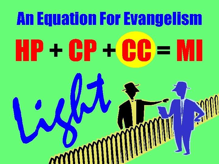 An Equation For Evangelism HP + CC = MI t h g i L
