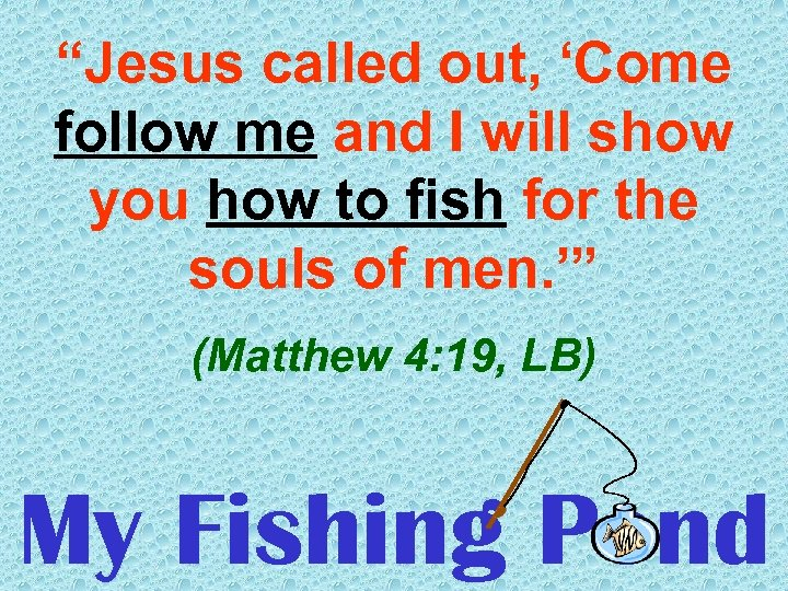 """""""Jesus called out, 'Come follow me and I will show you how to fish"""