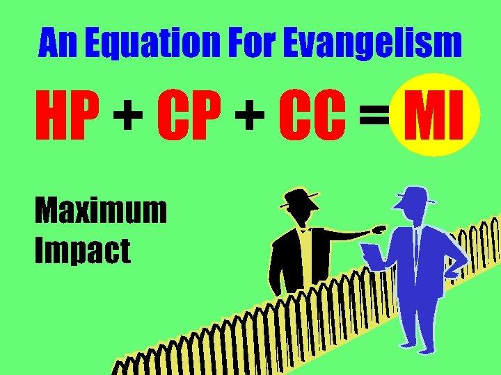 An Equation For Evangelism HP + CC = MI Maximum Impact