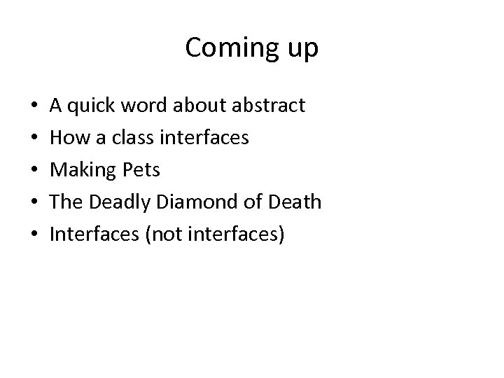 Coming up • • • A quick word about abstract How a class interfaces