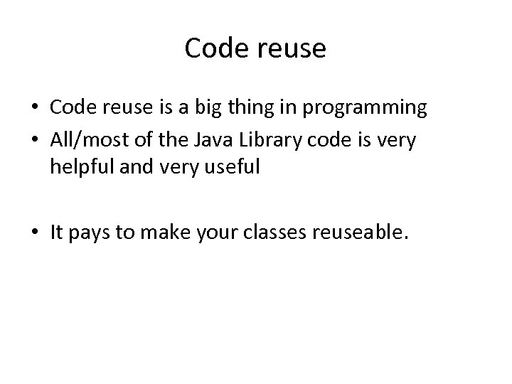 Code reuse • Code reuse is a big thing in programming • All/most of