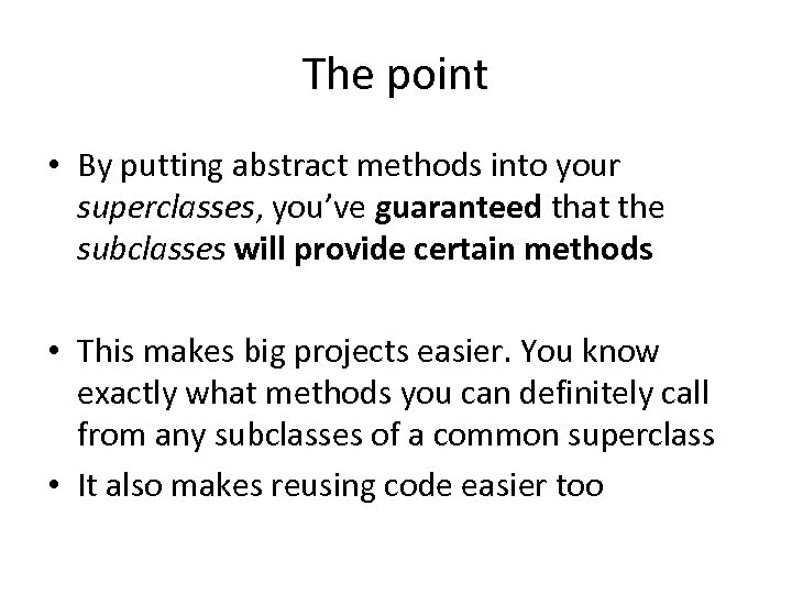The point • By putting abstract methods into your superclasses, you've guaranteed that the
