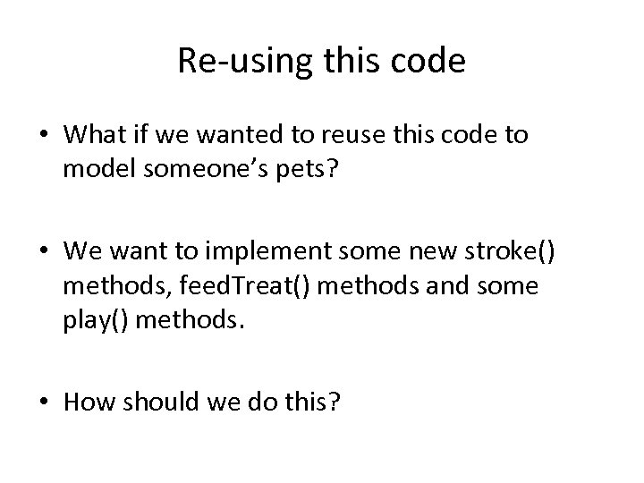Re-using this code • What if we wanted to reuse this code to model