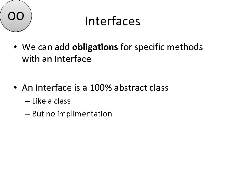 OO Interfaces • We can add obligations for specific methods with an Interface •