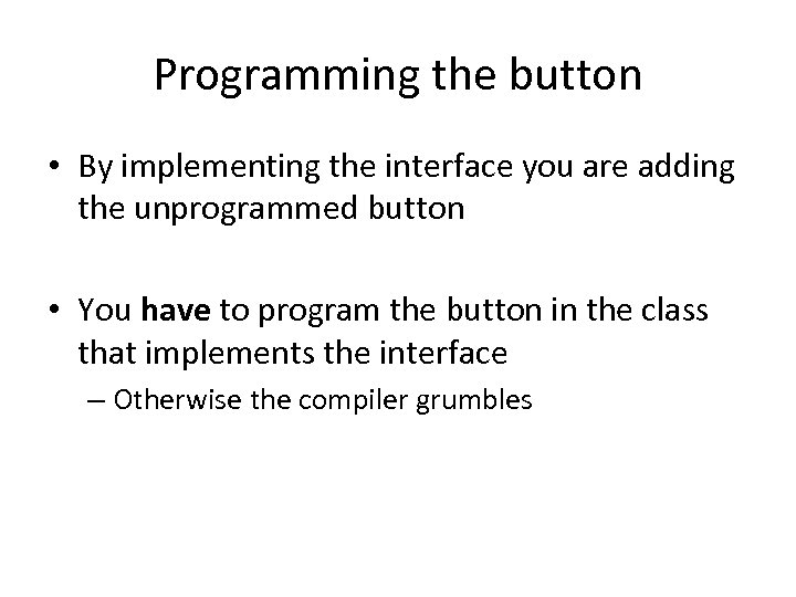 Programming the button • By implementing the interface you are adding the unprogrammed button