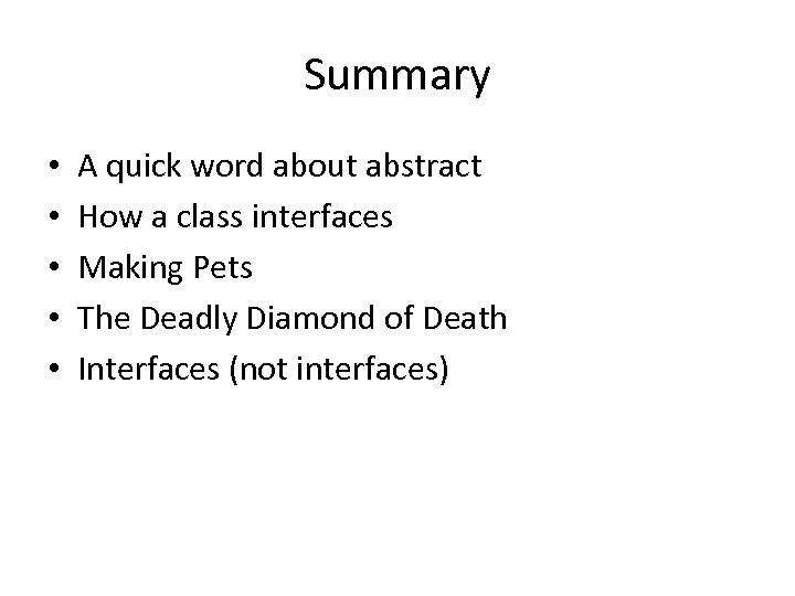 Summary • • • A quick word about abstract How a class interfaces Making