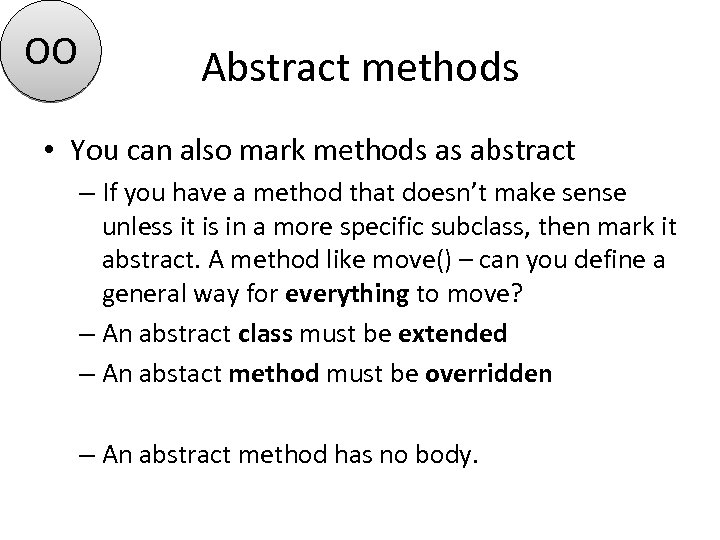 OO Abstract methods • You can also mark methods as abstract – If you