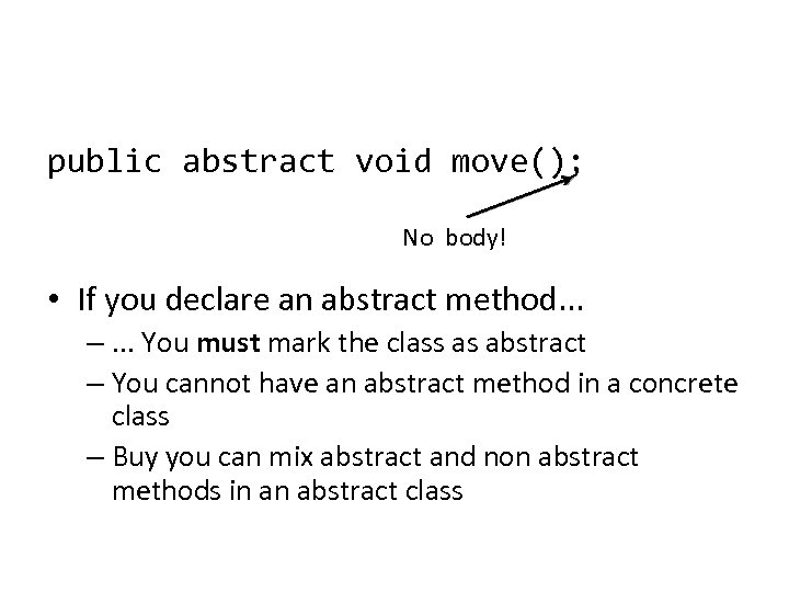 public abstract void move(); No body! • If you declare an abstract method. .