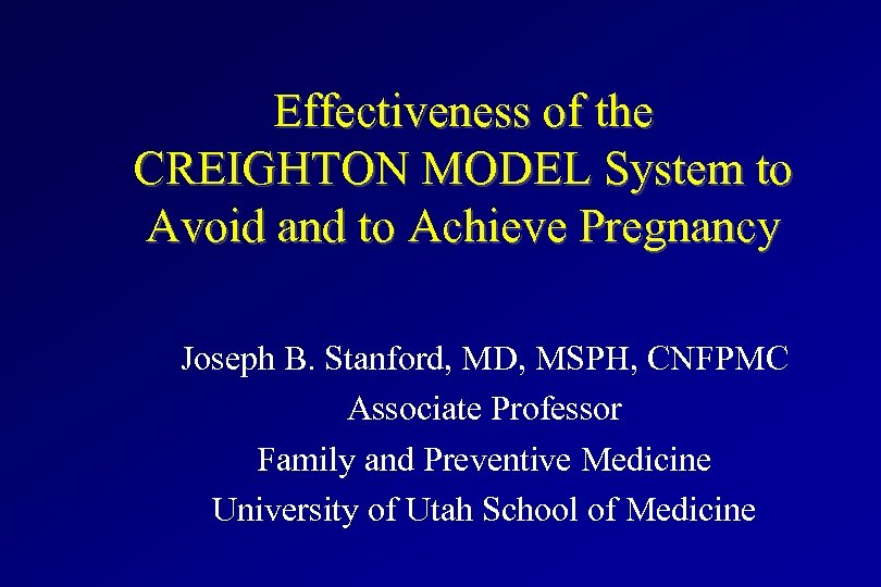 Effectiveness of the CREIGHTON MODEL System to Avoid and to Achieve Pregnancy Joseph B.