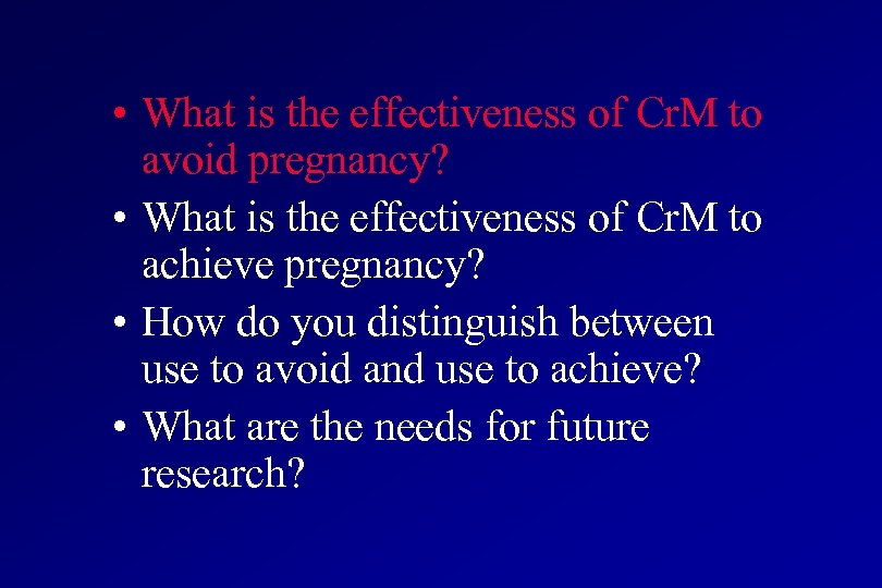 • What is the effectiveness of Cr. M to avoid pregnancy? • What