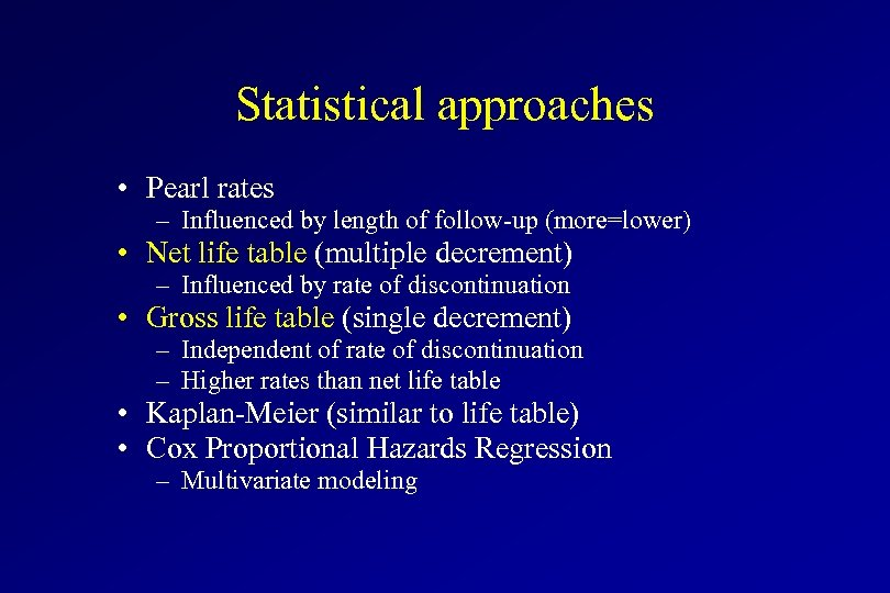 Statistical approaches • Pearl rates – Influenced by length of follow-up (more=lower) • Net