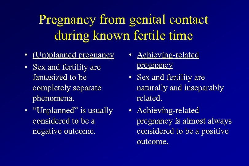Pregnancy from genital contact during known fertile time • (Un)planned pregnancy • Sex and