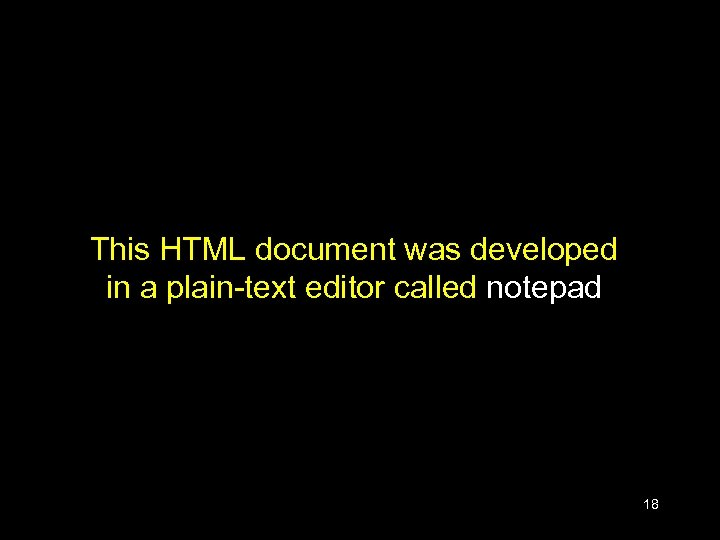 This HTML document was developed in a plain-text editor called notepad 18
