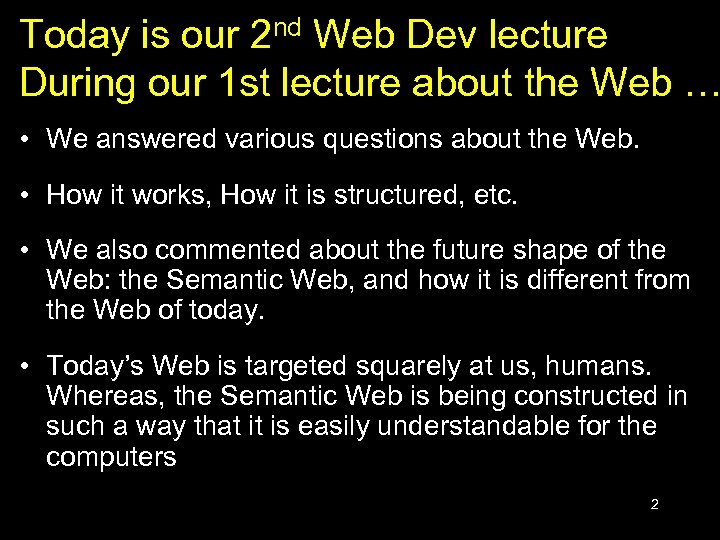 Today is our 2 nd Web Dev lecture During our 1 st lecture about