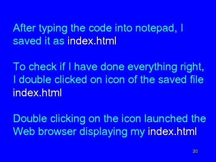 After typing the code into notepad, I saved it as index. html To check