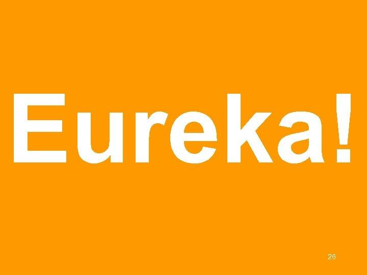 Eureka! 26