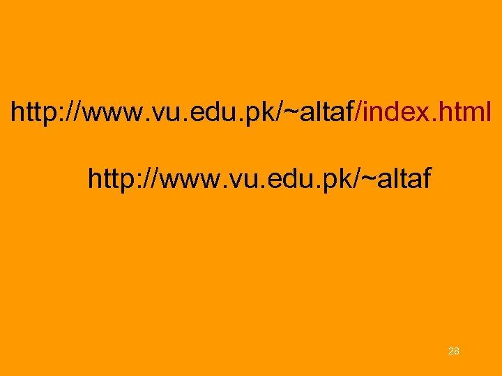 http: //www. vu. edu. pk/~altaf/index. html http: //www. vu. edu. pk/~altaf 28