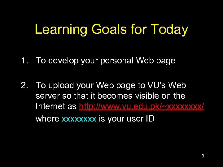 Learning Goals for Today 1. To develop your personal Web page 2. To upload