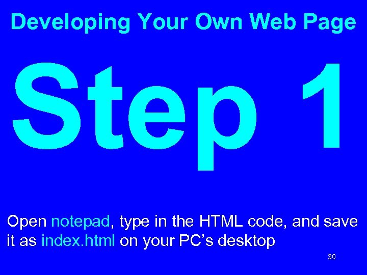 Developing Your Own Web Page Step 1 Open notepad, type in the HTML code,
