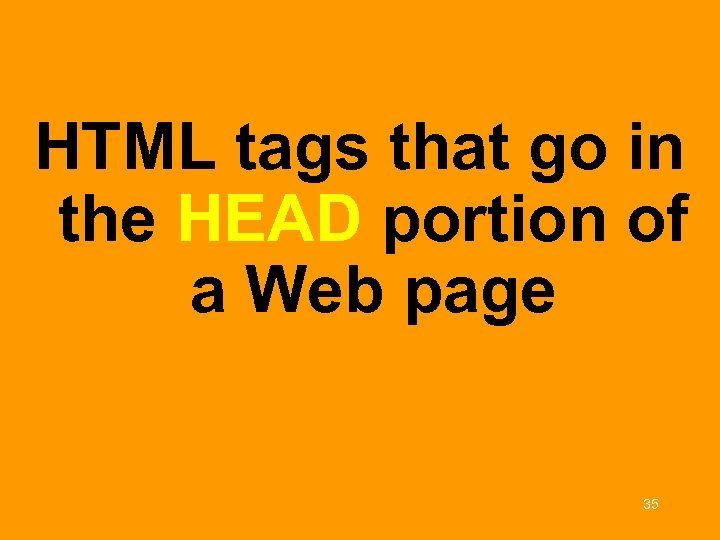 HTML tags that go in the HEAD portion of a Web page 35