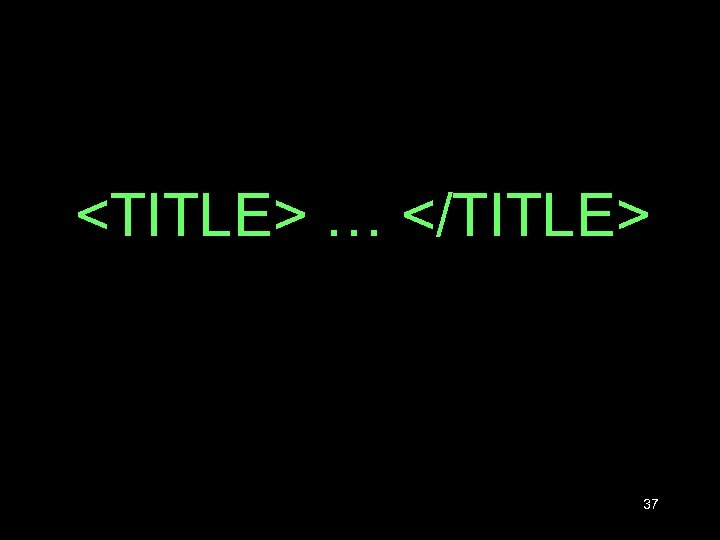 <TITLE> … </TITLE> 37