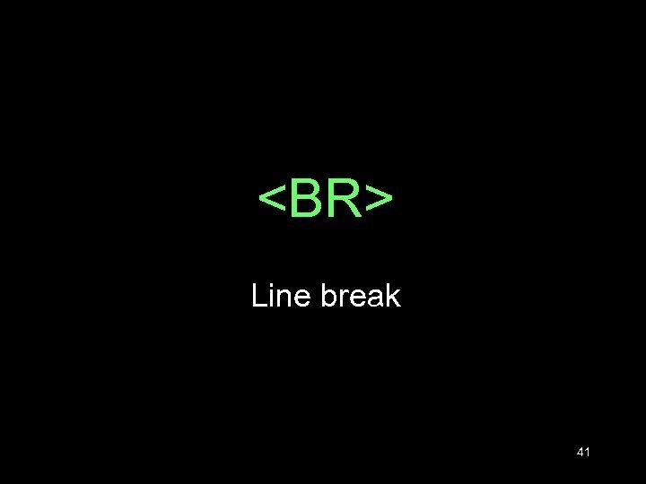 <BR> Line break 41