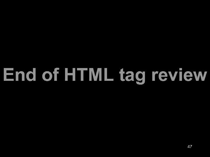 End of HTML tag review 47