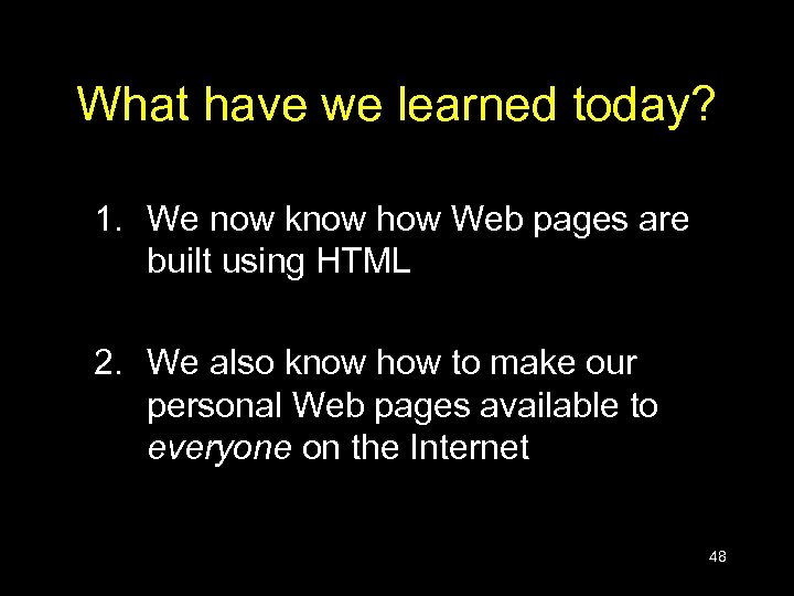 What have we learned today? 1. We now know how Web pages are built