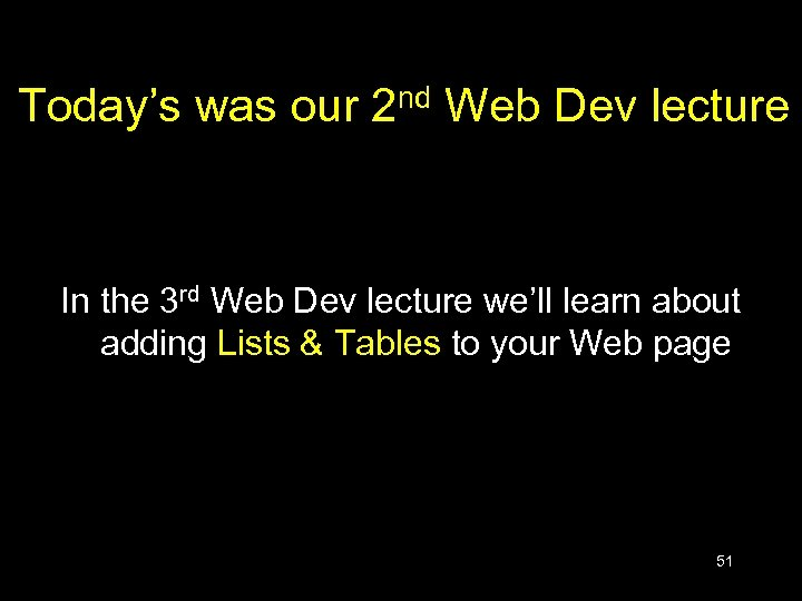 Today's was our 2 nd Web Dev lecture In the 3 rd Web Dev