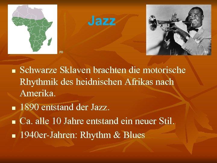 Jazz FB n n Schwarze Sklaven brachten die motorische Rhythmik des heidnischen Afrikas nach