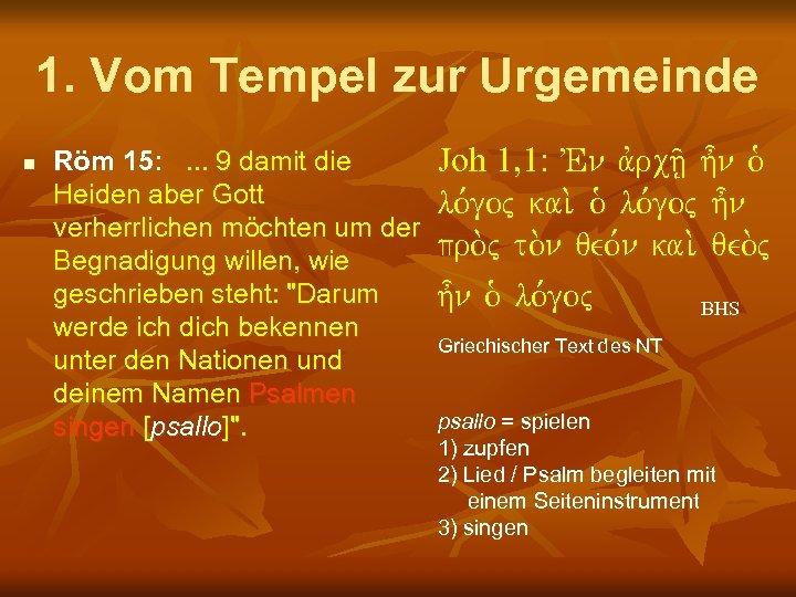 1. Vom Tempel zur Urgemeinde n Röm 15: . . . 9 damit die